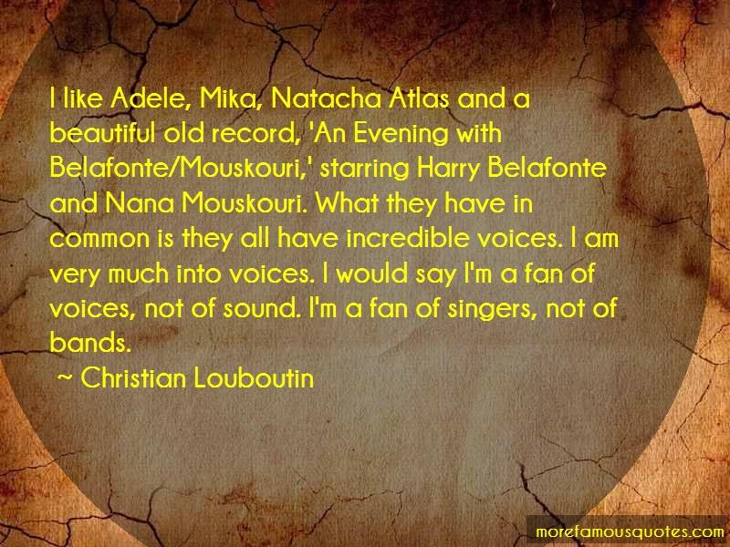 Christian Louboutin Quotes: I Like Adele Mika Natacha Atlas And A