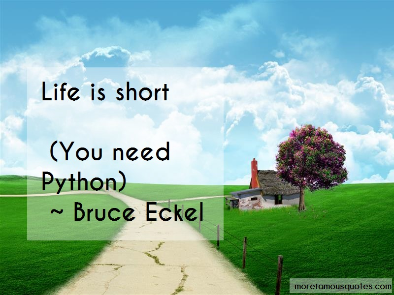 Bruce Eckel Quotes: Life Is Short You Need Python