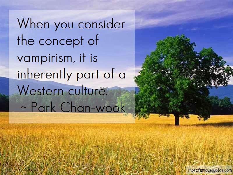 Park Chan-wook Quotes: When You Consider The Concept Of