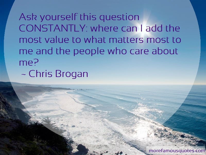 Chris Brogan Quotes: Ask yourself this question constantly