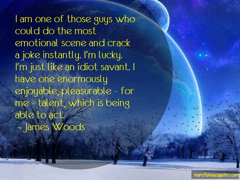 James Woods Quotes: I am one of those guys who could do the
