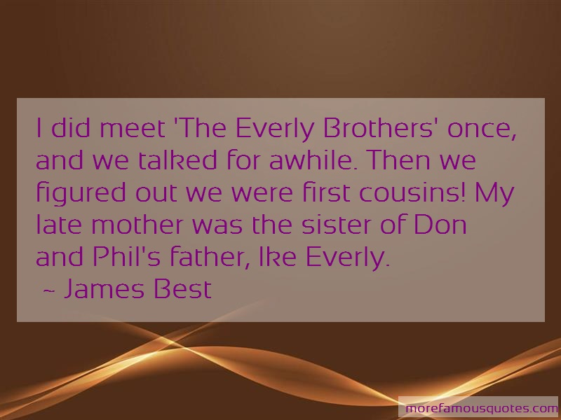 James Best Quotes: I did meet the everly brothers once and