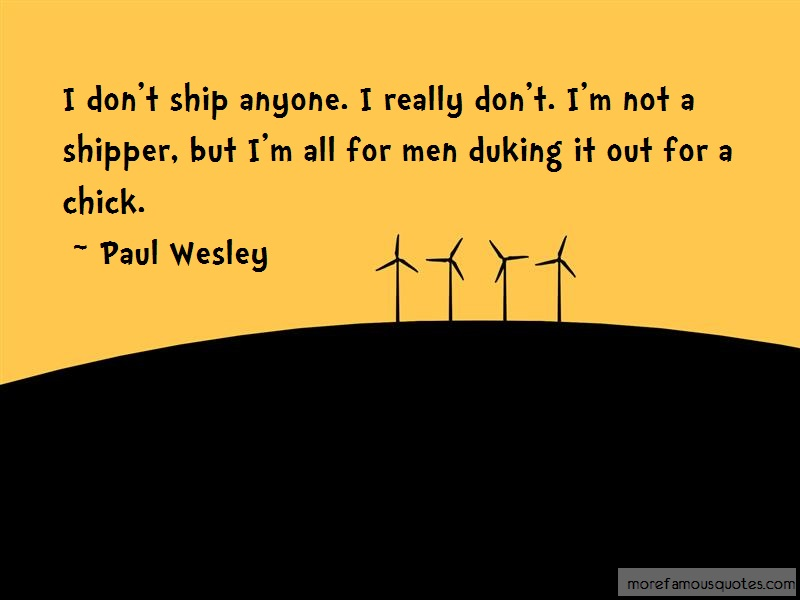 Paul Wesley Quotes: I Dont Ship Anyone I Really Dont Im Not