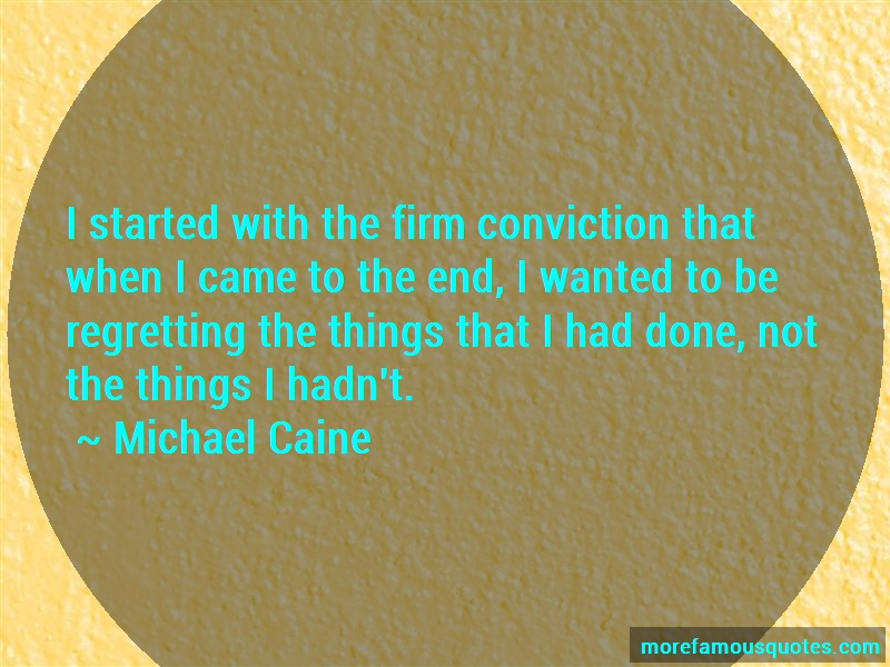 Michael Caine Quotes: I Started With The Firm Conviction That