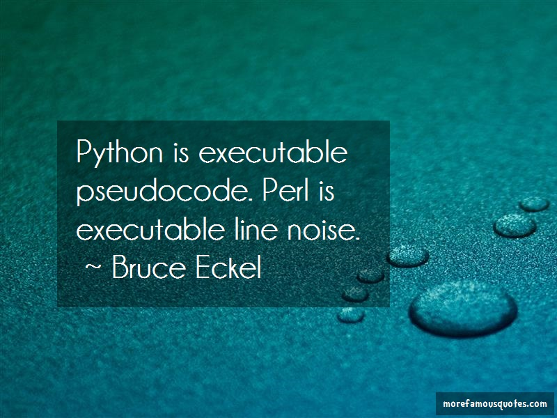 Bruce Eckel Quotes: Python Is Executable Pseudocode Perl Is