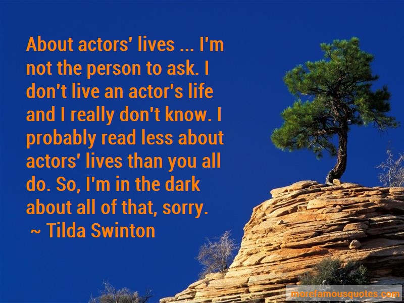 Tilda Swinton Quotes: About actors lives im not the person to