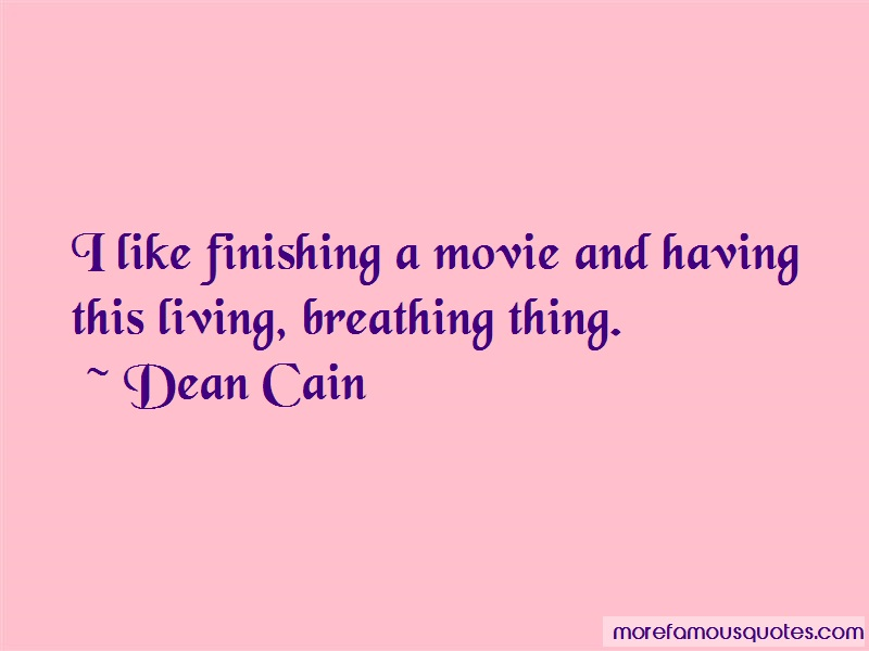 Dean Cain Quotes: I like finishing a movie and having this