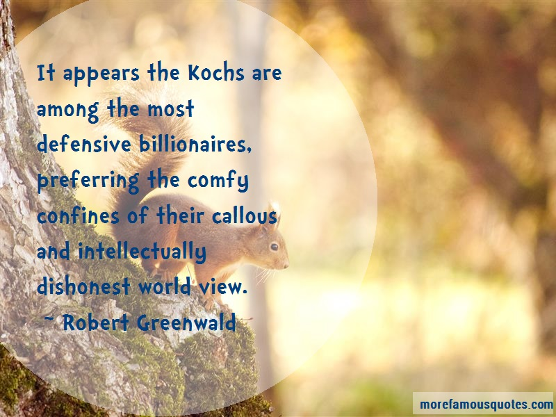 Robert Greenwald Quotes: It appears the kochs are among the most