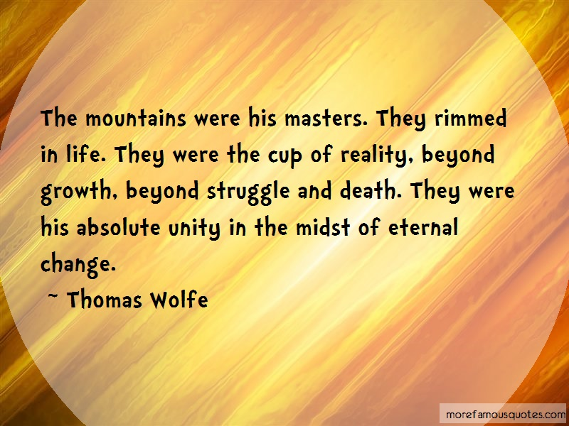 Thomas Wolfe Quotes: The mountains were his masters they