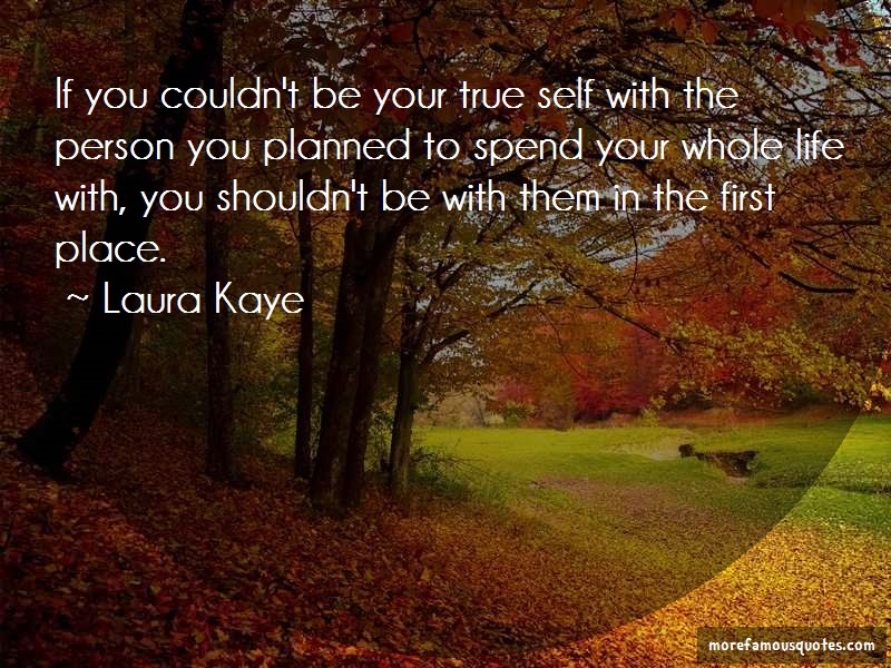 Laura Kaye Quotes: If you couldnt be your true self with