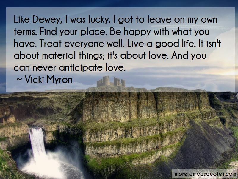 Vicki Myron Quotes: Like dewey i was lucky i got to leave on