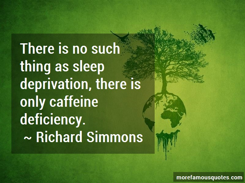 Richard Simmons Quotes: There is no such thing as sleep