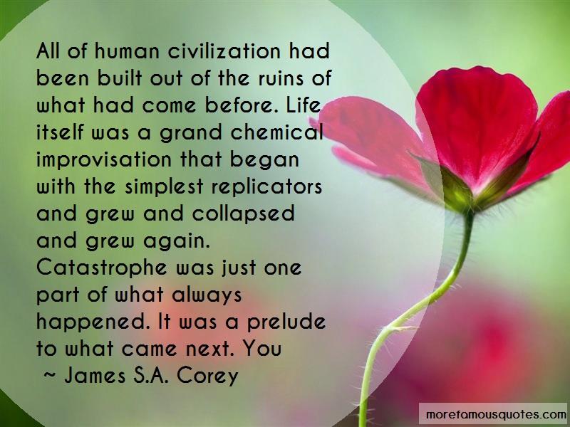 James S.A. Corey Quotes: All of human civilization had been built