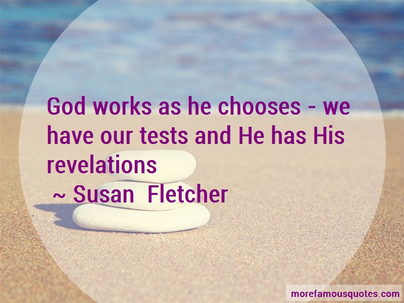 Susan Fletcher Quotes: God works as he chooses we have our