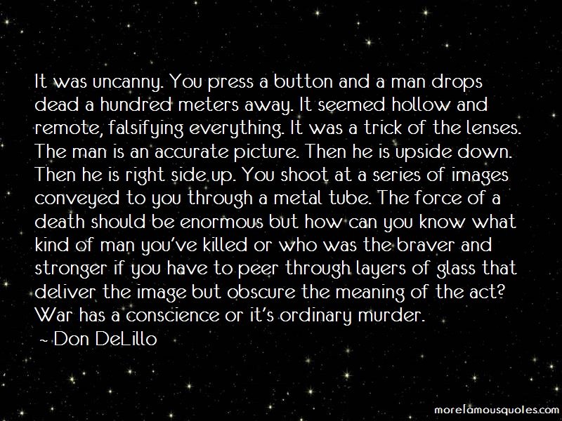 Don DeLillo Quotes: It Was Uncanny You Press A Button And A