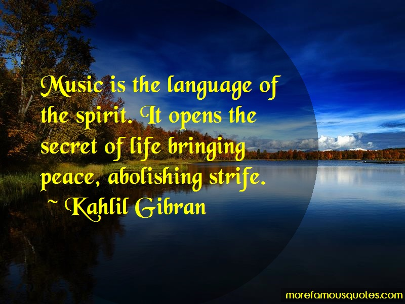 Kahlil Gibran Quotes: Music is the language of the spirit it