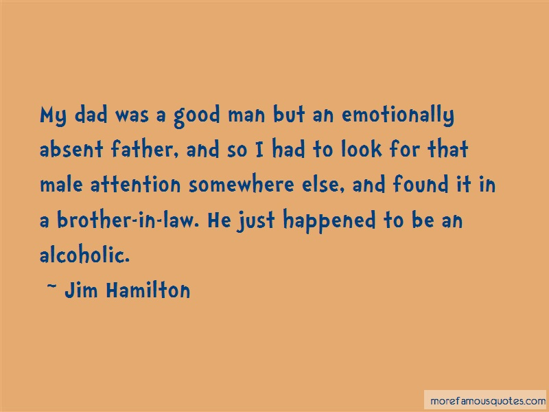 Jim Hamilton Quotes: My dad was a good man but an emotionally