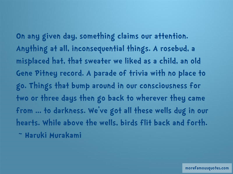 Haruki Murakami Quotes: On any given day something claims our