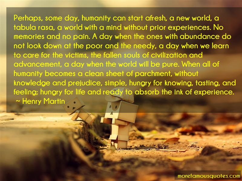 Henry Martin Quotes: Perhaps Some Day Humanity Can Start