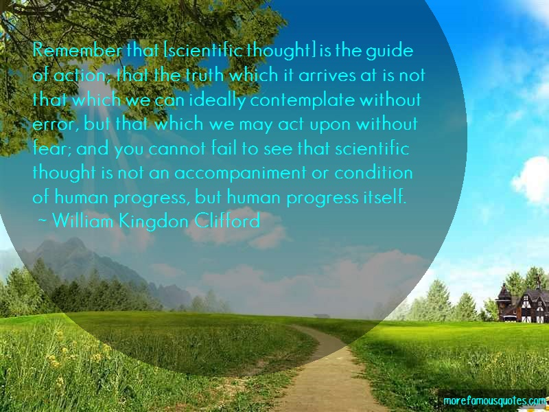 William Kingdon Clifford Quotes: Remember that scientific thought is the