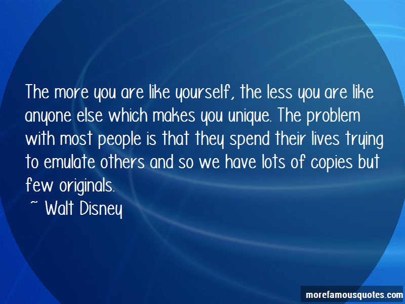 Walt Disney Quotes: The More You Are Like Yourself The Less