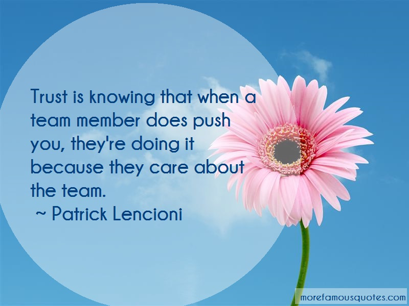 Patrick Lencioni Quotes: Trust is knowing that when a team member