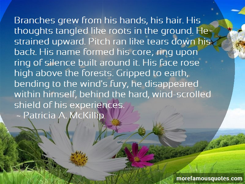 Patricia A. McKillip Quotes: Branches Grew From His Hands His Hair