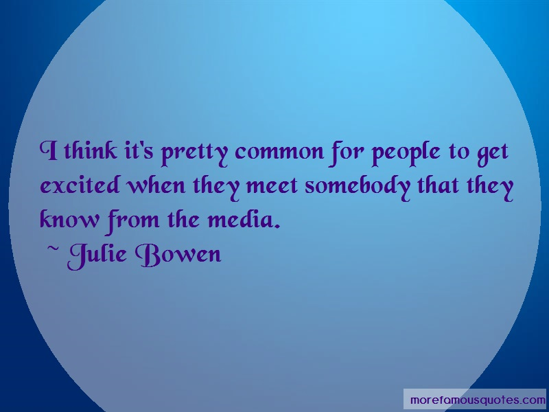 Julie Bowen Quotes: I Think Its Pretty Common For People To