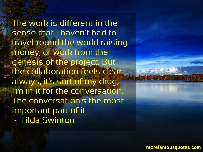 Tilda Swinton Quotes: The work is different in the sense that