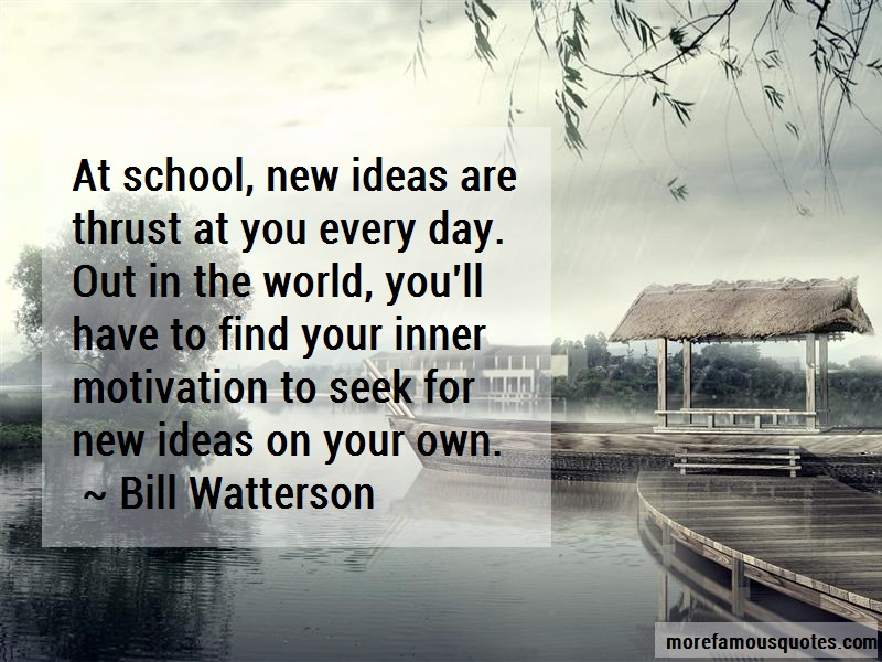Bill Watterson Quotes: At school new ideas are thrust at you