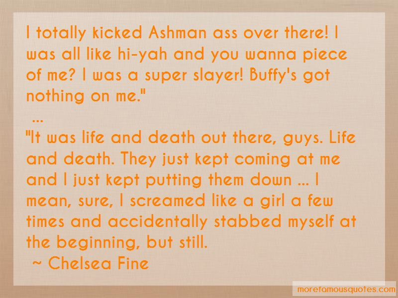 Chelsea Fine Quotes: I Totally Kicked Ashman Ass Over There I