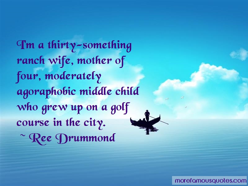 Ree Drummond Quotes: Im a thirty something ranch wife mother