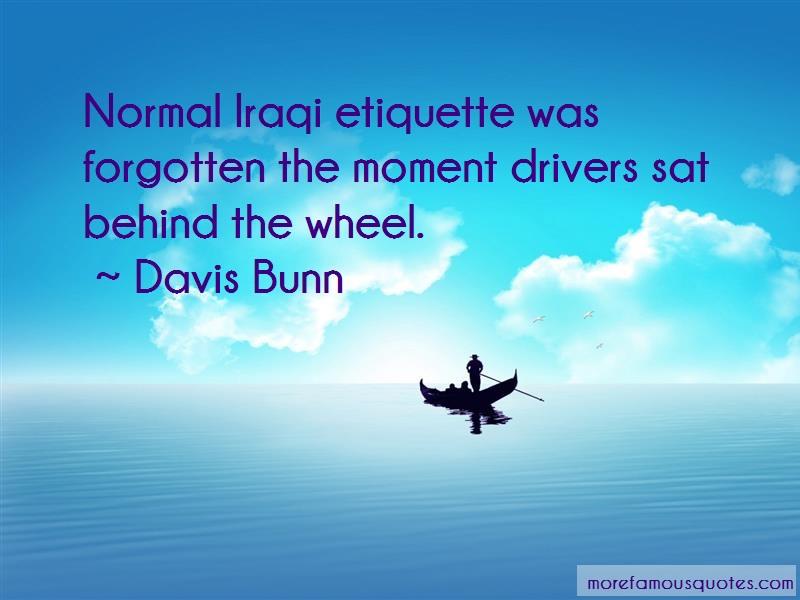 Davis Bunn Quotes: Normal Iraqi Etiquette Was Forgotten The
