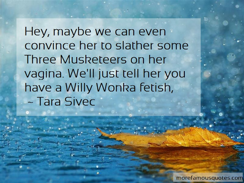 Tara Sivec Quotes: Hey maybe we can even convince her to