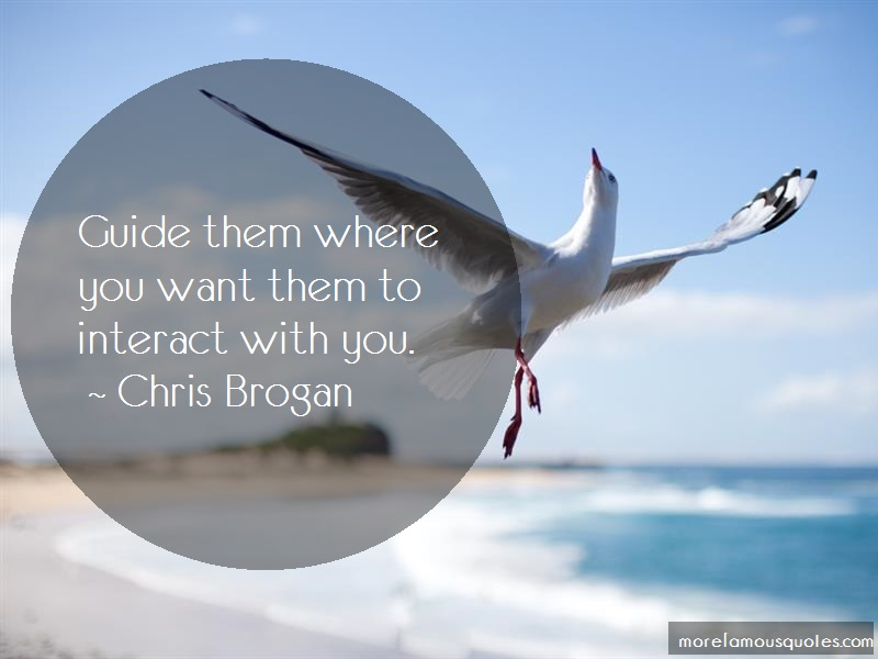 Chris Brogan Quotes: Guide them where you want them to