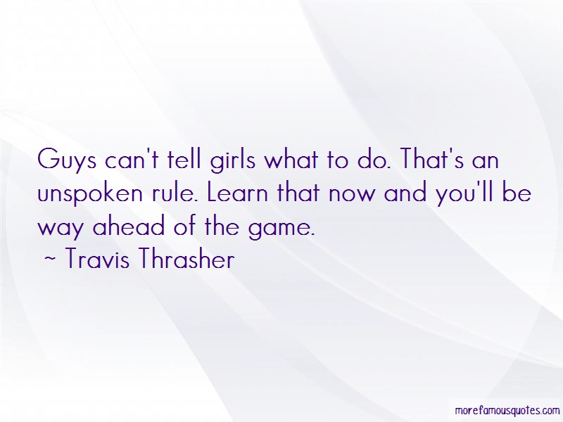 Travis Thrasher Quotes: Guys cant tell girls what to do thats an