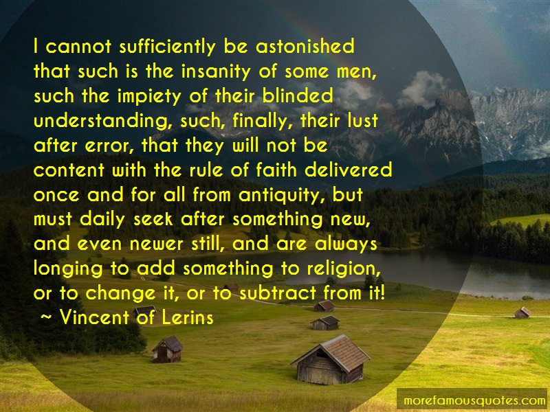 Vincent Of Lerins Quotes: I cannot sufficiently be astonished that
