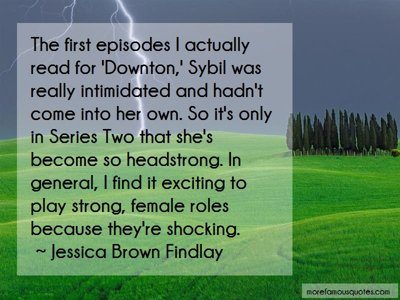 Jessica Brown Findlay Quotes: The First Episodes I Actually Read For