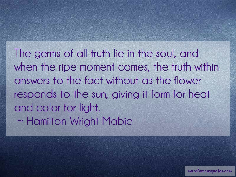 Hamilton Wright Mabie Quotes: The Germs Of All Truth Lie In The Soul