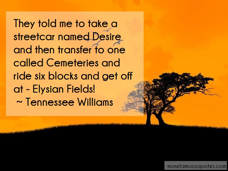 Tennessee Williams Quotes: They Told Me To Take A Streetcar Named