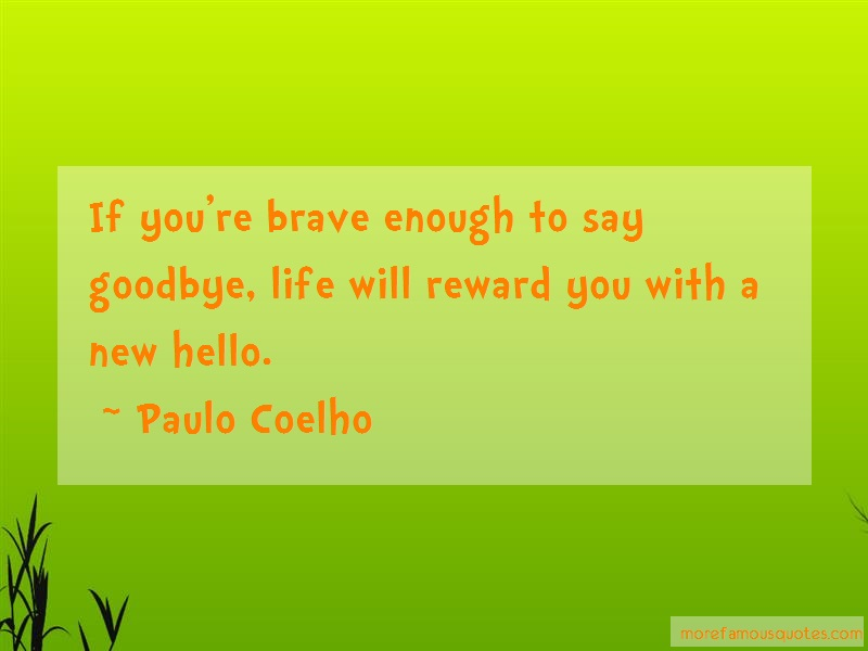 Paulo Coelho Quotes: If youre brave enough to say goodbye