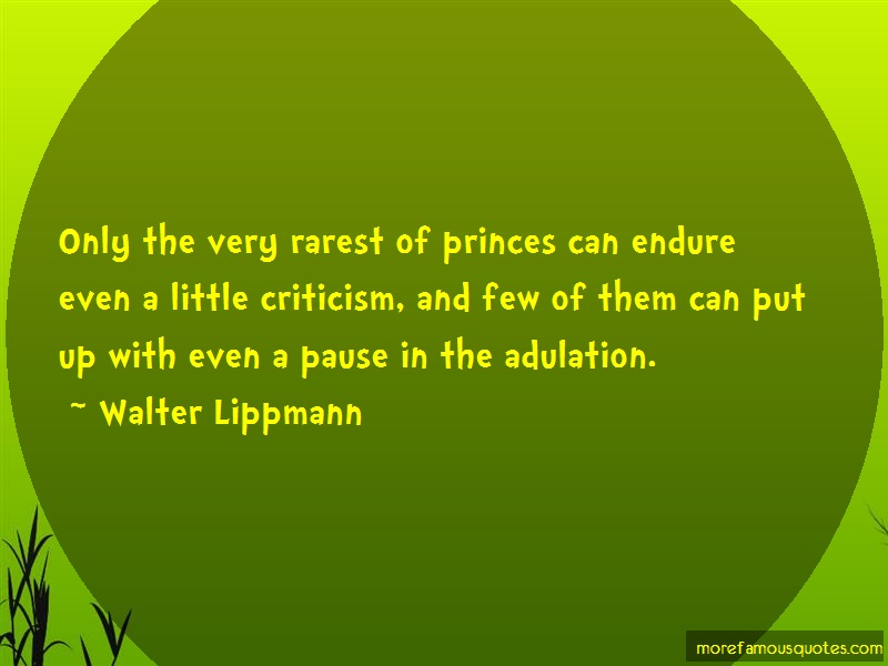 Walter Lippmann Quotes: Only the very rarest of princes can