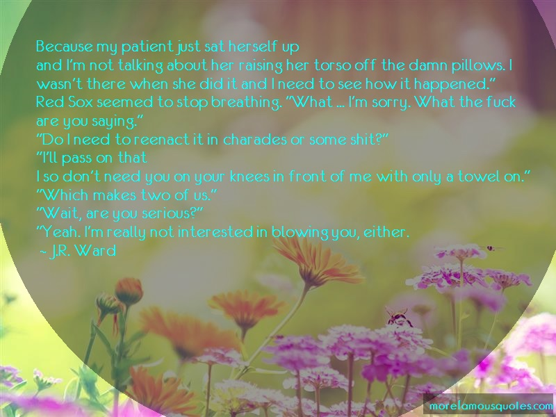 J.R. Ward Quotes: Because my patient just sat herself