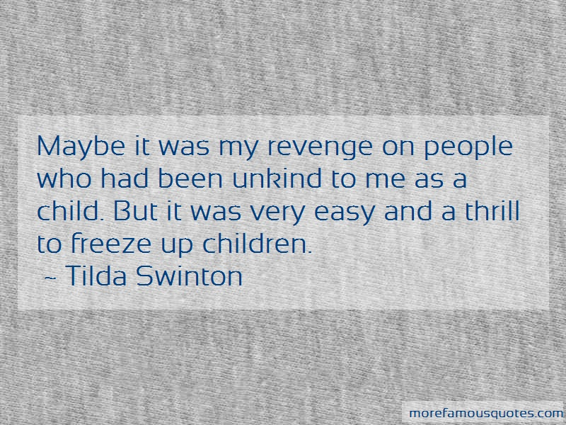 Tilda Swinton Quotes: Maybe it was my revenge on people who