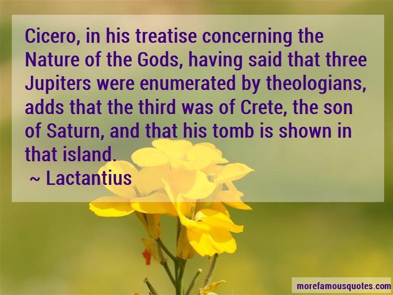 Lactantius Quotes: Cicero in his treatise concerning the