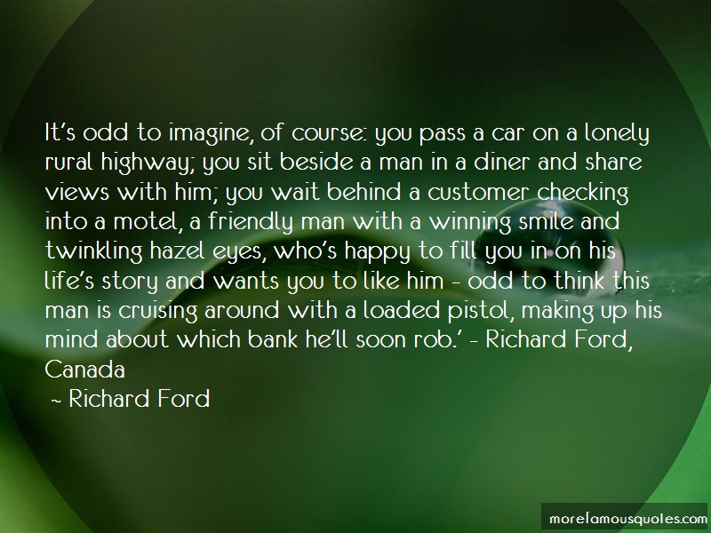 Richard Ford Quotes: Its odd to imagine of course you pass a