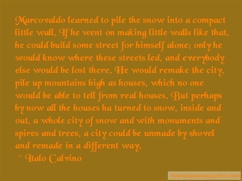 Italo Calvino Quotes: Marcovaldo Learned To Pile The Snow Into