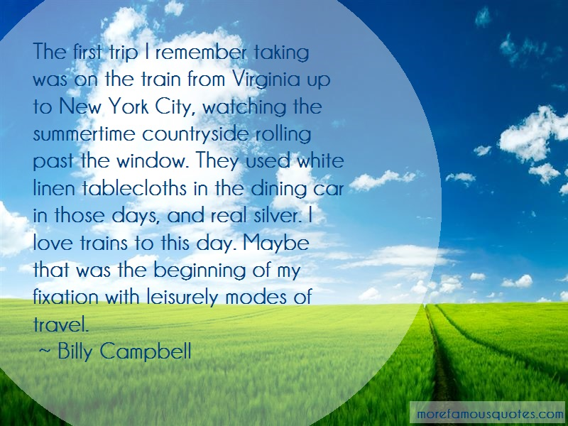 Billy Campbell Quotes: The first trip i remember taking was on