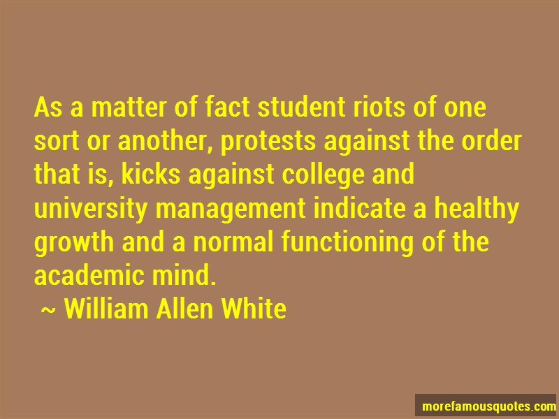 William Allen White Quotes: As a matter of fact student riots of one