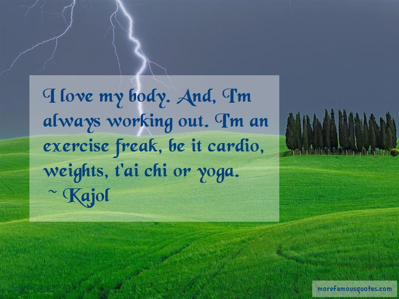 Kajol Quotes: I Love My Body And Im Always Working Out